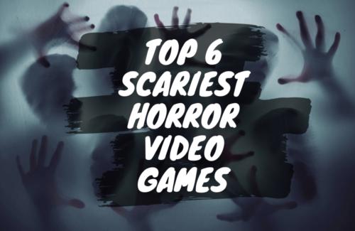 Top 6 Scariest Horror Video Games